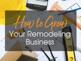 3 Tips on How to Grow Your Remodeling Business
