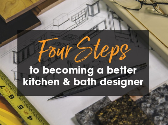 4 Steps To Becoming A Better Kitchen And Bath Designer Nari